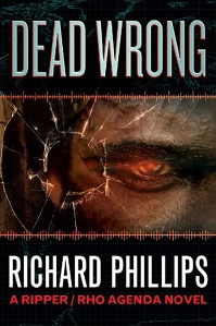 DEAD Wrong, a Rho Agenda Novel by Richard Phillips